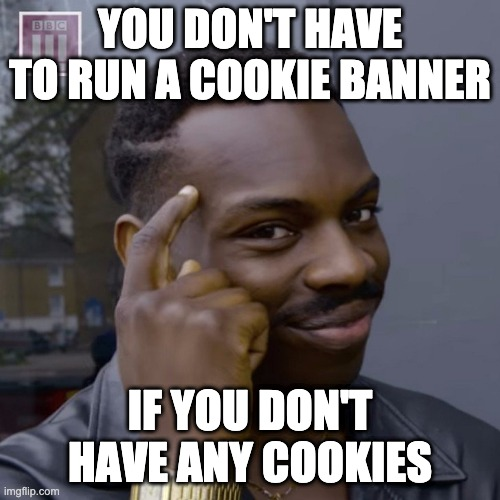 You don't have to run a cookie banner, if you don't have any cookies